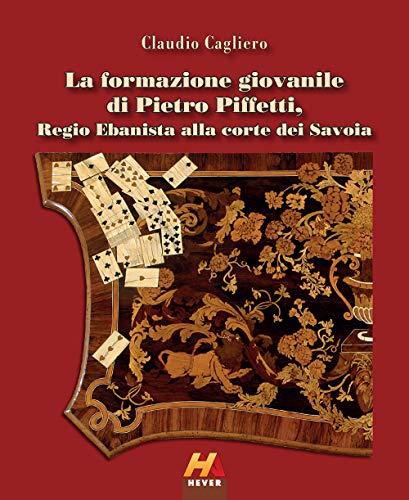 La formazione giovanile di Pietro Piffetti, Regio Ebanista alla corte dei Savoia