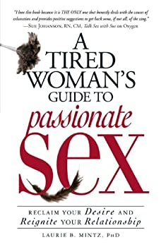 A Tired Woman s Guide to Passionate Sex  Reclaim Your Desire and Reignite Your Relationship