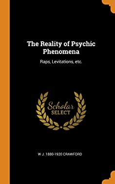 The Reality of Psychic Phenomena: Raps, Levitations, etc.