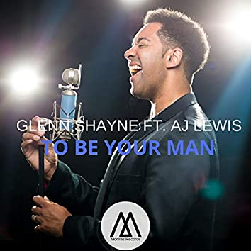 To Be Your Man
