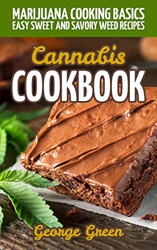 Cannabis Cookbook: Marijuana Cooking Basics - Easy Sweet and Savory Weed Recipes (Cooking with Weed)