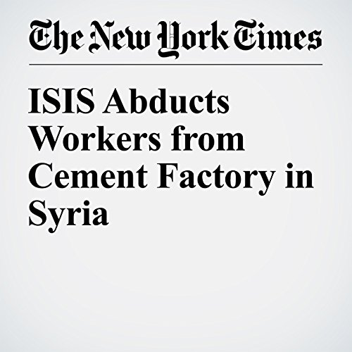 ISIS Abducts Workers from Cement Factory in Syria cover art