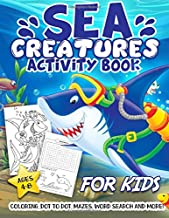 Sea Creatures Activity Book for Kid Ages 4-8: A Fun Kid Workbook Game For Learning, Whale Coloring, Shark Dot To Dot, Maze...