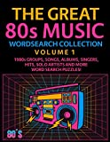 The Great 80s Music Wordsearch Collection Volume 1: 1980s Groups, Songs, Albums, Singers, Hits, Solo Artists and More Word Search Puzzles!