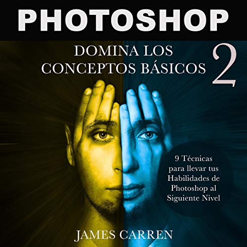 Photoshop: Domina los Conceptos Básicos 2-9 Técnicas para Llevar tus Habilidades de Photoshop al Siguiente Nivel [Photoshop Photography: Master the Basic Concepts] cover art