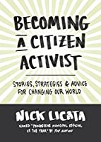 Becoming a Citizen Activist: Stories, Strategies & Advice for Changing Our World