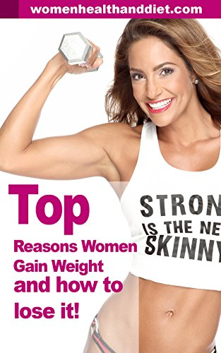 Top reasons women gain weight and how to lose it (English Edition)