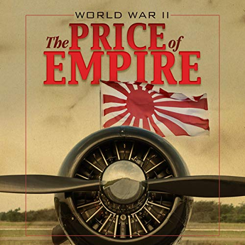 World War II     The Price of Empire              By:                                                                                                                                 Michael Cove                               Narrated by:                                                                                                                                 full cast                      Length: 10 hrs and 52 mins     1 rating     Overall 5.0