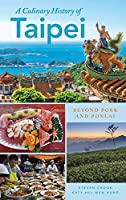 A Culinary History of Taipei: Beyond Pork and Ponlai (Big City Food Biographies)