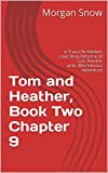 Tom and Heather, Book Two  Chapter 9: A True-Life Modern Love Story Reborne of Lust, Passion and...Mischievous Adventure (Tom and Heather, A Trilogy 2) (English Edition)