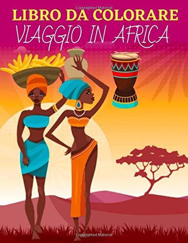 Libro da colorare viaggio in africa: Libro da colorare sull'Africa - 25 disegni sul tema dell'Africa da colorare a casa o in viaggio - Grande formato A4 - Colorare per rilassarsi in pace