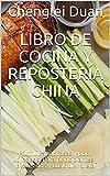Libro de cocina y repostería china: Fórmulas sabrosas y poco utilizadas. Para principiantes y avanzados y cualquier dieta