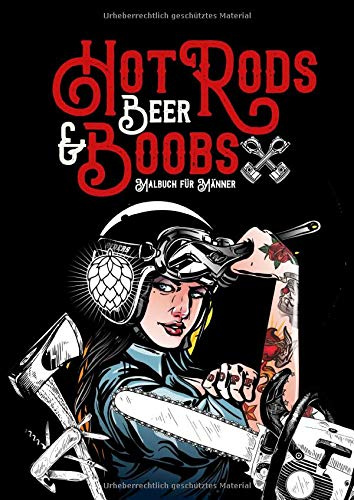 Hot Rods, Beer & Boobs - Malbuch für Männer: Das ultimative Männder Malbuch | Autos, Motorräder, Bier, Pin Ups, Angeln, Holzfäller, Handwerker, Werkstatt | 22x22 cm | 94 S.