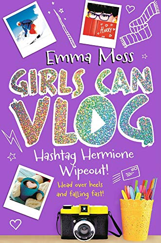 Moss, E: Hashtag Hermione: Wipeout! (Girls Can Vlog)