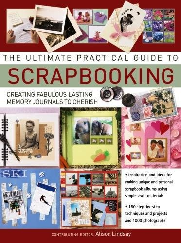 Compare Textbook Prices for The Ultimate Practical Guide to Scrapbooking: Creating Fabulous Lasting Memory Journals To Cherish Reprint Edition ISBN 9781844779178 by Lindsay, Alison