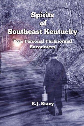 Spirits of Southeast Kentucky: True Personal Paranormal Encounters