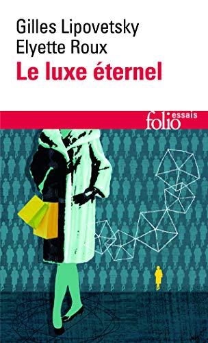 Le Luxe éternel: De l'âge du sacré au temps des marques (Folio. Essais)