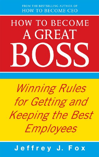 How To Become A Great Boss: Winning rules for getting and keeping the best employees (English Edition)
