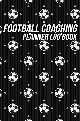 Football Coaching Planner: Log Book for Coaches or Managers | For Game Day Planning, Amateur Sunday League Football Clubs, Youth Soccer Drills, Includes Field Pitch Diagrams, Manager / Coach Gift