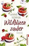 Wildblütenzauber: Roman von Anne Töpfer