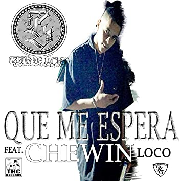 Que Me Espera (feat. Chewin' Loco)