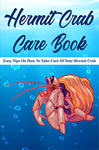 Hermit Crab Care Book Easy Tips On How To Take Care Of Your Hermit Crab: Hermit Crab Care Tips (English Edition)