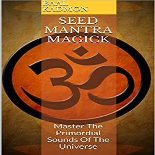 Seed Mantra Magick: Master the Primordial Sounds of the Universe cover art