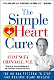 The Simple Heart Cure: The 90-Day Program to Stop and Reverse Heart Disease