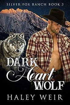 Dark Heart Wolf (Silver Fox Ranch Book 3) by [Haley Weir]