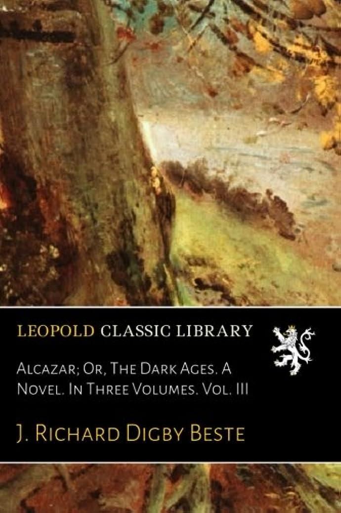 コントラストかすれた仮装Alcazar; Or, The Dark Ages. A Novel. In Three Volumes. Vol. III