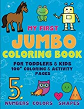My First Jumbo Coloring for Toddlers and Kids 100 + Coloring and Activity Pages: Numbers Colors Shapes for Kids Ages 2-4, 4-8, Boys and Girls, Easy ... Pre-K, Kindergarten (Happy Hands) (Volume 1)