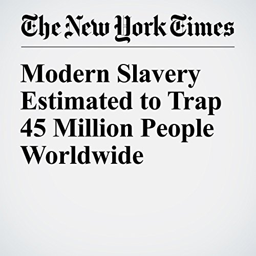 Modern Slavery Estimated to Trap 45 Million People Worldwide cover art