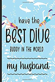 I HAVE THE BEST DIVE BUDDY IN THE WORLD, MY HUSBAND: Scuba Logbook For Your Dive Buddy - Great Gift Idea for Valentine's D...