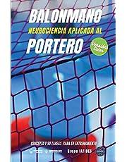 Balonmano. Neurociencia aplicada al portero (Edición Color): Concepto y 50 tareas para su entrenamiento