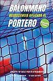 Balonmano. Neurociencia aplicada al portero (Edición Color): Concepto y 50 tareas para su...