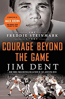 Courage Beyond the Game: The Freddie Steinmark Story by [Jim Dent, Mack Brown]