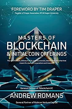 Masters of Blockchain & Initial Coin Offerings  The rise of Bitcoin Ethereum ICOs cryptocurrencies token economies and what that means for startups corporations and investors
