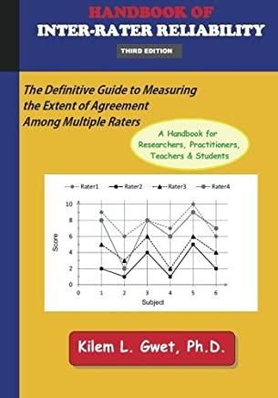 [Handbook of Inter-Rater Reliability (3rd Edition): The Definitive Guide to Measuring the Extent of Agreement Among Multiple Raters.] [By: Gwet, Kilem Li] [March, 2012]