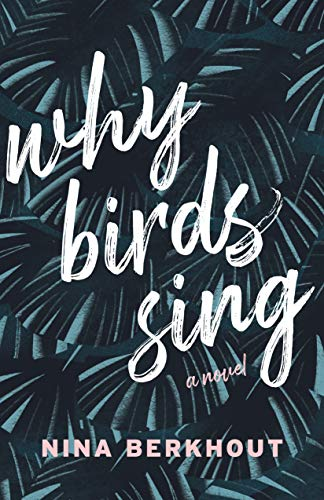 Why Birds Sing: A Novel by [Nina Berkhout]