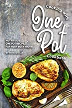 Cooking with One Pot Cookbook: Nutritious One Pot Recipes for Your Busy Nights
