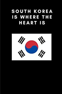 SOUTH KOREA IS WHERE THE HEART IS: Country Flag A5 Notebook to write in with 120 pages