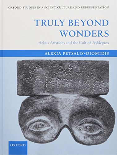 Truly Beyond Wonders: Aelius Aristides and the Cult of Asklepios (Oxford Studies in Ancient Culture & Representation)
