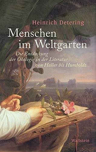 Menschen im Weltgarten: Die Entdeckung der Ökologie in der Literatur von Haller bis Humboldt