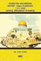 Kudüs'ün Gölgesinde Eyyûbî-Hacli Iliskileri 1171-1250 (Savas, Diplomasi ve Baris)