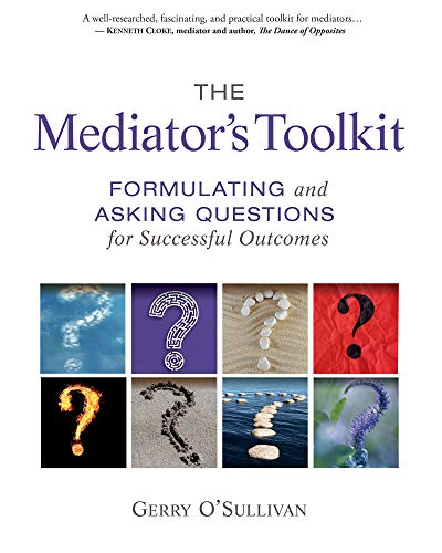 The Mediator's Toolkit: Formulating and Asking Questions for Successful Outcomes (English Edition)