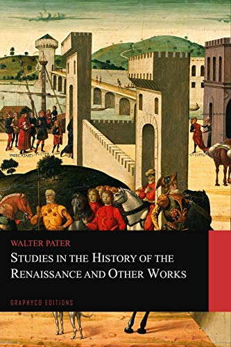 Studies in the History of the Renaissance and Other Works (Graphyco Editions)