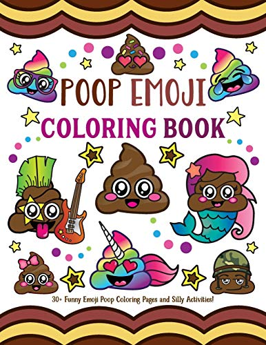 Poop Emoji Coloring Book: 30 + Funny Emoji Poop Coloring Pages and Silly Activities!