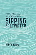 Sipping Saltwater: How to find lasting satisfaction in a world of thirst (Live Different)