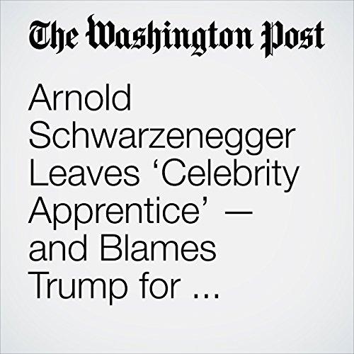 Arnold Schwarzenegger Leaves 'Celebrity Apprentice' — and Blames Trump for Ratings Drop copertina