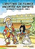 L'histoire de France racontée aux enfants, Tome 3 : De François Ier à Louis XIV